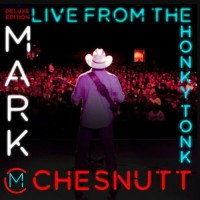 Live From The Honky Tonk [Deluxe 2xCD] - Mark Chesnutt