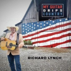 My Guitar Drips Country - Richard Lynch