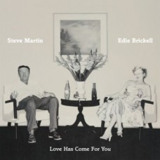 Love Has Come For You - Steve Martin & Edie Brickell