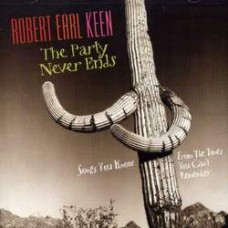 The Party Never Ends: Songs You Know From The Times You Can't Remember - Robert Earl Keen