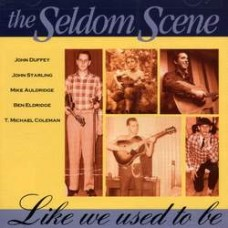 Like We Used To Be - The Seldom Scene