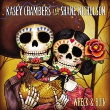 Wreck & Ruin - Kasey Chambers & Shane Nicholson