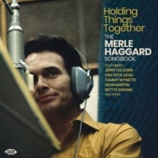 Holding Things Together: The Merle Haggard Songbook -  Various Artists