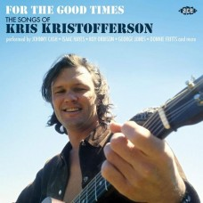 For The Good Times: The Songs Of Kris Kristofferson - Various Artists