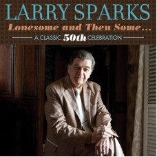 Lonesome & Then Some - A Classic 50th Celebration - Larry Sparks