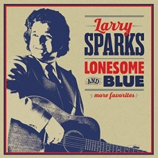 Lonesome And Blue: More Favorites - Larry Sparks