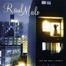 You're Only Lonely - Raul Malo