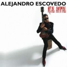 Real Animal - Alejandro Escovedo