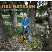 I'm The Troubadour - Hal Ketchum