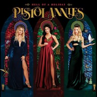 Hell Of A Holiday - Pistol Annies