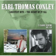 Greatest Hits / The Heart Of It All - Earl Thomas Conley