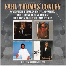 Somewhere Between Right And Wrong / Don't Make It Easy For Me / Treadin' Water / Too Many Times - Earl Thomas Conley