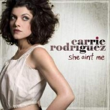 She Ain't Me - Carrie Rodriguez