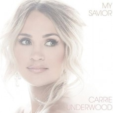 My Savior [US Release] - Carrie Underwood