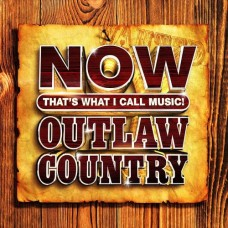 Now That's What I Call Music: Outlaw Country - Various Artists