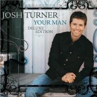 Your Man [15th Anniversary Deluxe] - Josh Turner