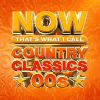 Now That's What I Call Country Classics: 00s - Various Artists
