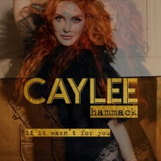 If It Wasn't For You - Caylee Hammack