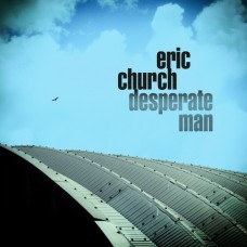 Desperate Man [US Release] - Eric Church