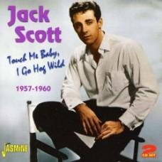 Touch Me Baby I Go Hog Wild 1957-1960 [2xCD] - Jack Scott