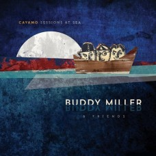 Cayamo Sessions At Sea - Buddy Miller & Friends