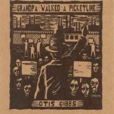 Grandpa Walked A Picket Line - Otis Gibbs