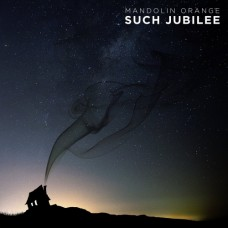 Such Jubilee - Mandolin Orange