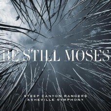 Be Still Moses -  Steep Canyon Rangers