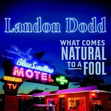 What Comes Natural To A Fool - Landon Dodd