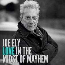 Love In The Midst Of Mayhem - Joe Ely