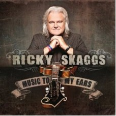 Music To My Ears - Ricky Skaggs