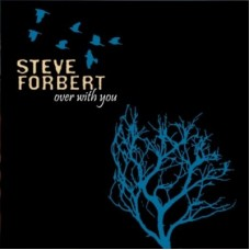 Over With You - Steve Forbert