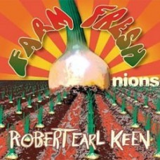 Farm Fresh Onions - Robert Earl Keen
