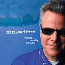 What I Really Mean - Robert Earl Keen