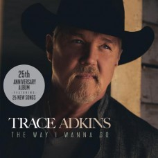 The Way I Wanna Go [2xCD] - Trace Adkins