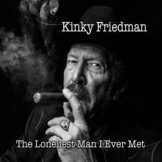The Loneliest Man I Ever Met - Kinky Friedman
