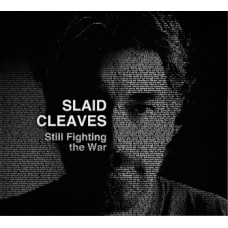 Still Fighting The War - Slaid Cleaves