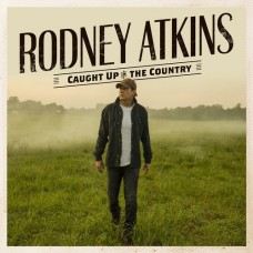Caught Up In The Country - Rodney Atkins