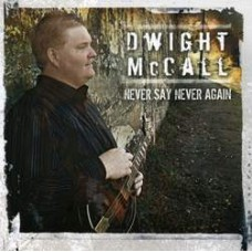 Never Say Never Again - Dwight McCall