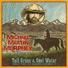 Tall Grass & Cool Water - Michael Martin Murphey