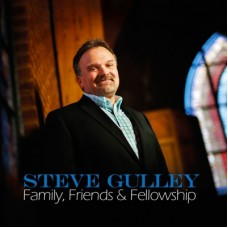 Family Friends & Fellowship - Steve Gulley