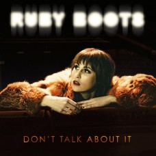 Don't Talk About It - Ruby Boots