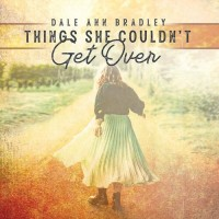 Things She Couldn't Get Over - Dave Ann Bradley