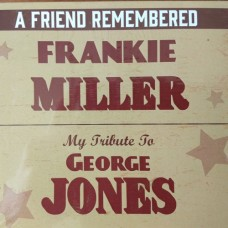 A Friend Remembered: My Tribute To George Jones - Frankie Miller