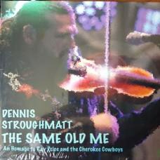 The Same Old Me: An Homage To Ray Price - Dennis Stroughmatt