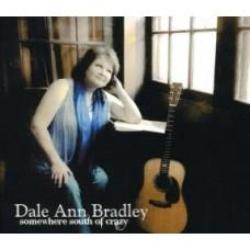 Somewhere South Of Crazy - Dale Ann Bradley