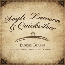 Burden Bearer: Bluegrass Gospel and A Capella Favorites - Doyle Lawson