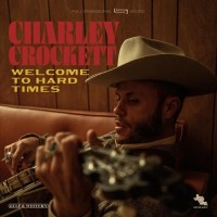Welcome To Hard Times - Charley Crockett