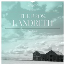 Let It Lie - The Bros Landreth