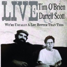 We're Usually A Lot Better Than This - Tim O'Brien & Darrell Scott